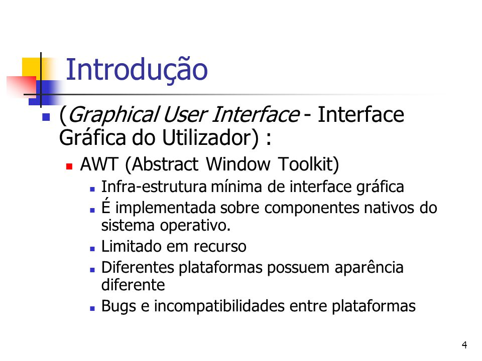 Introdução (Graphical User Interface - Interface Gráfica do Utilizador) : AWT (Abstract Window Toolkit)