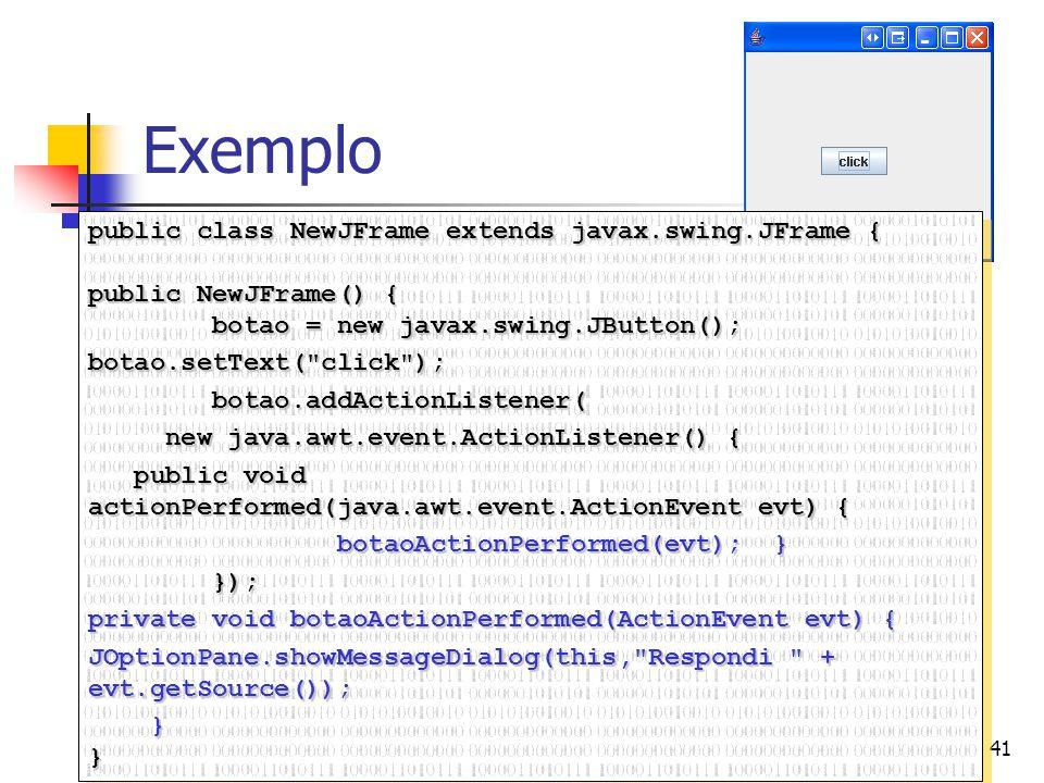 Exemplo public class NewJFrame extends javax.swing.JFrame {