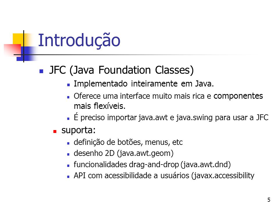 Introdução JFC (Java Foundation Classes) suporta: