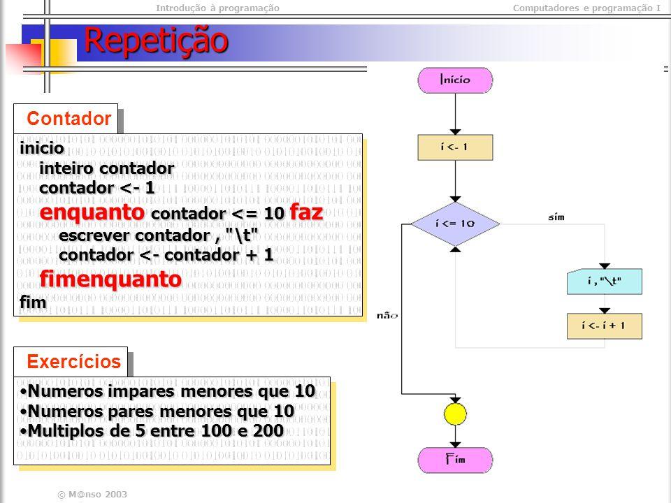 Repetição Contador Exercícios inicio inteiro contador contador <- 1