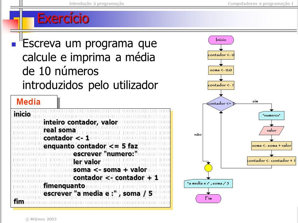 Exercício Escreva um programa que calcule e imprima a média de 10 números introduzidos pelo utilizador.