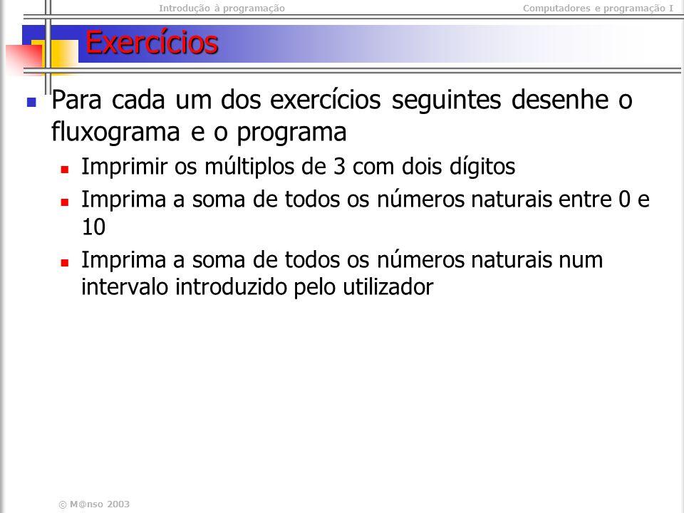 Exercícios Para cada um dos exercícios seguintes desenhe o fluxograma e o programa. Imprimir os múltiplos de 3 com dois dígitos.