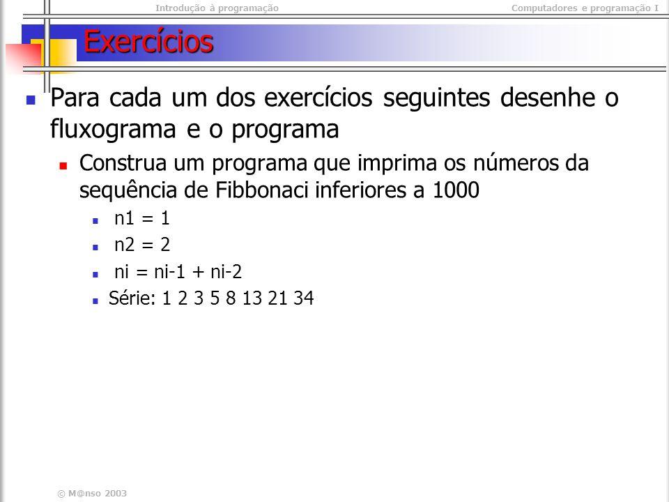 Exercícios Para cada um dos exercícios seguintes desenhe o fluxograma e o programa.