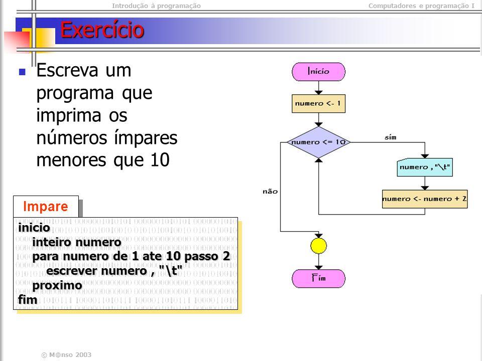 Exercício Escreva um programa que imprima os números ímpares menores que 10. Impares. inicio. inteiro numero.