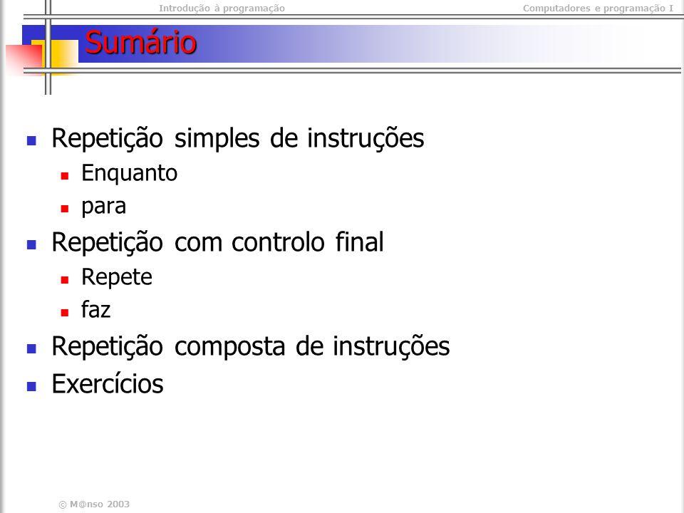Sumário Repetição simples de instruções Repetição com controlo final