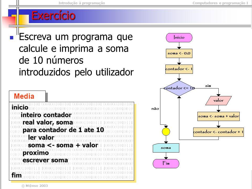Exercício Escreva um programa que calcule e imprima a soma de 10 números introduzidos pelo utilizador.