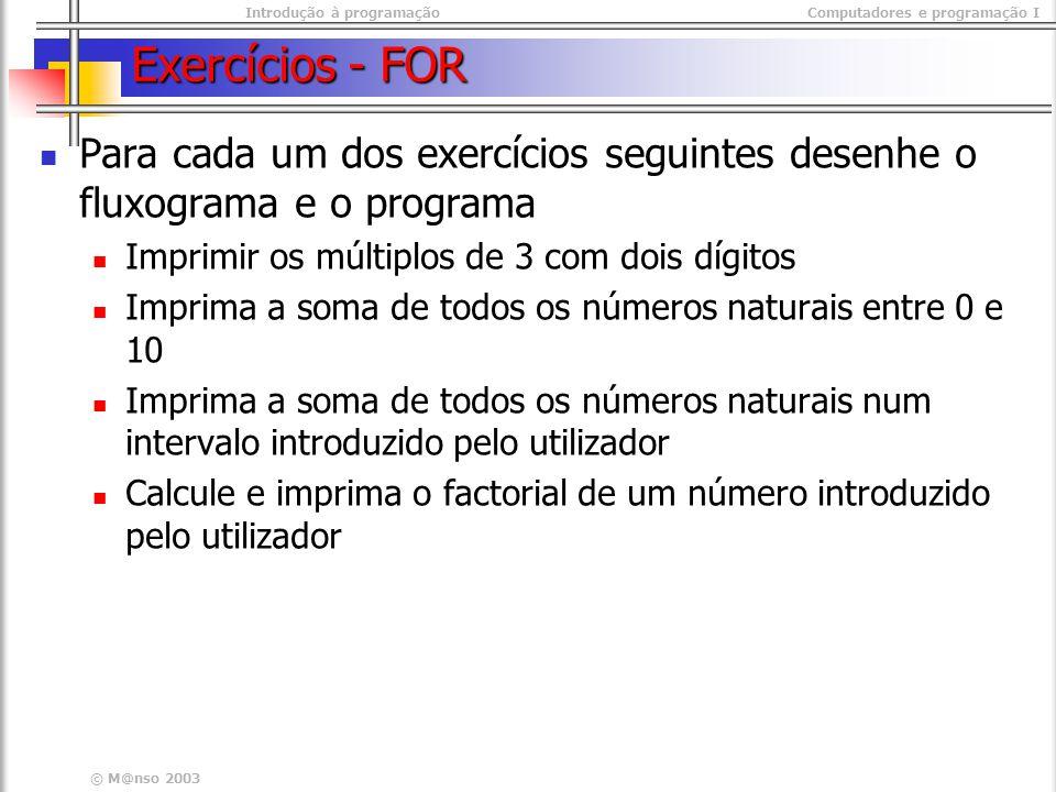 Exercícios - FOR Para cada um dos exercícios seguintes desenhe o fluxograma e o programa. Imprimir os múltiplos de 3 com dois dígitos.