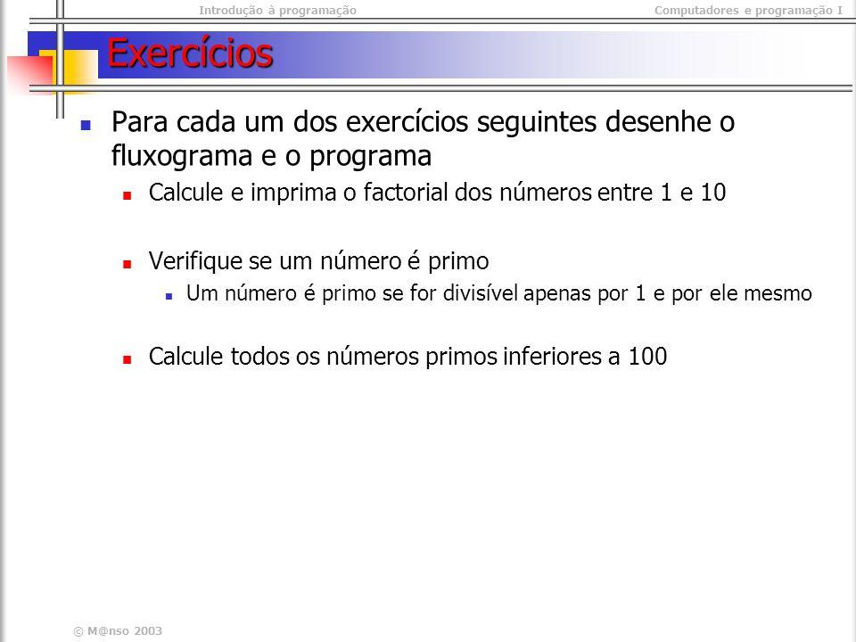 Exercícios Para cada um dos exercícios seguintes desenhe o fluxograma e o programa. Calcule e imprima o factorial dos números entre 1 e 10.