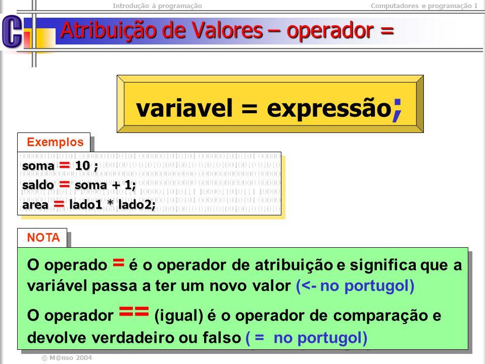Atribuição de Valores – operador =