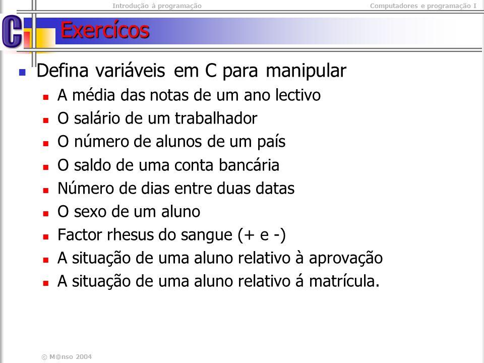 Exercícos Defina variáveis em C para manipular