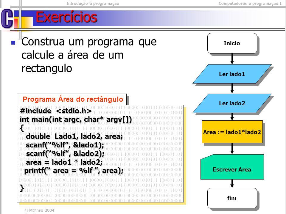 Exercícios Construa um programa que calcule a área de um rectangulo