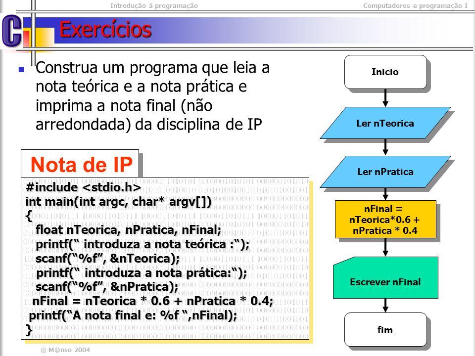 Exercícios Construa um programa que leia a nota teórica e a nota prática e imprima a nota final (não arredondada) da disciplina de IP.