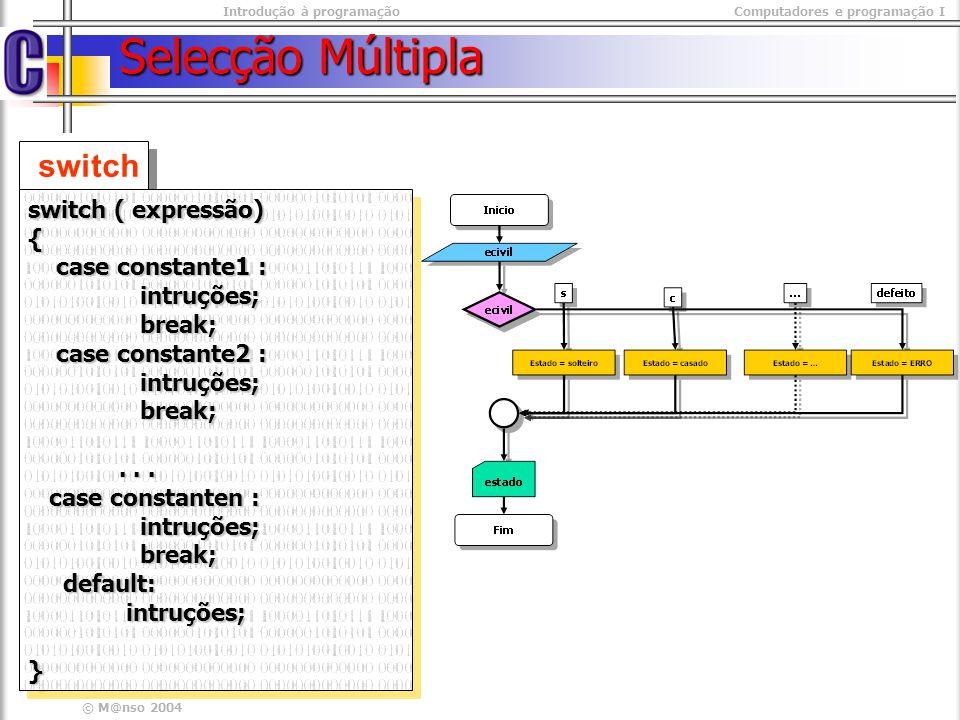 Selecção Múltipla switch switch ( expressão) { case constante1 :