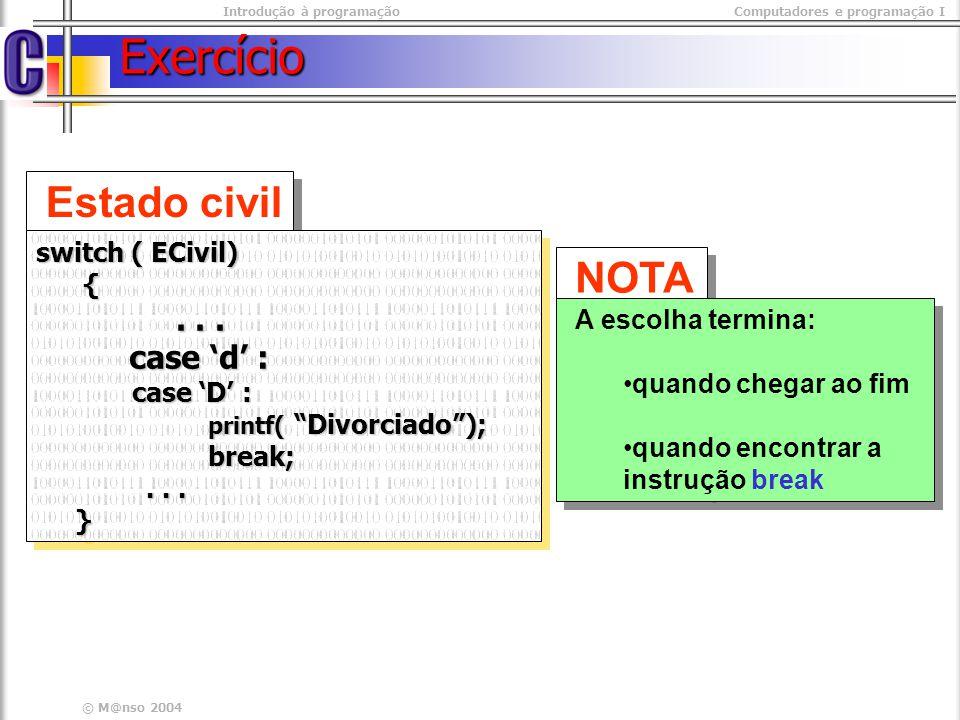 Exercício Estado civil NOTA . . . case 'd' : switch ( ECivil) {