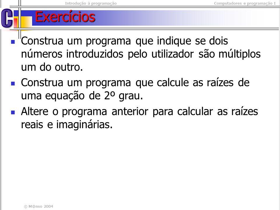 Exercícios Construa um programa que indique se dois números introduzidos pelo utilizador são múltiplos um do outro.