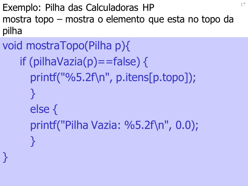 void mostraTopo(Pilha p){ if (pilhaVazia(p)==false) {