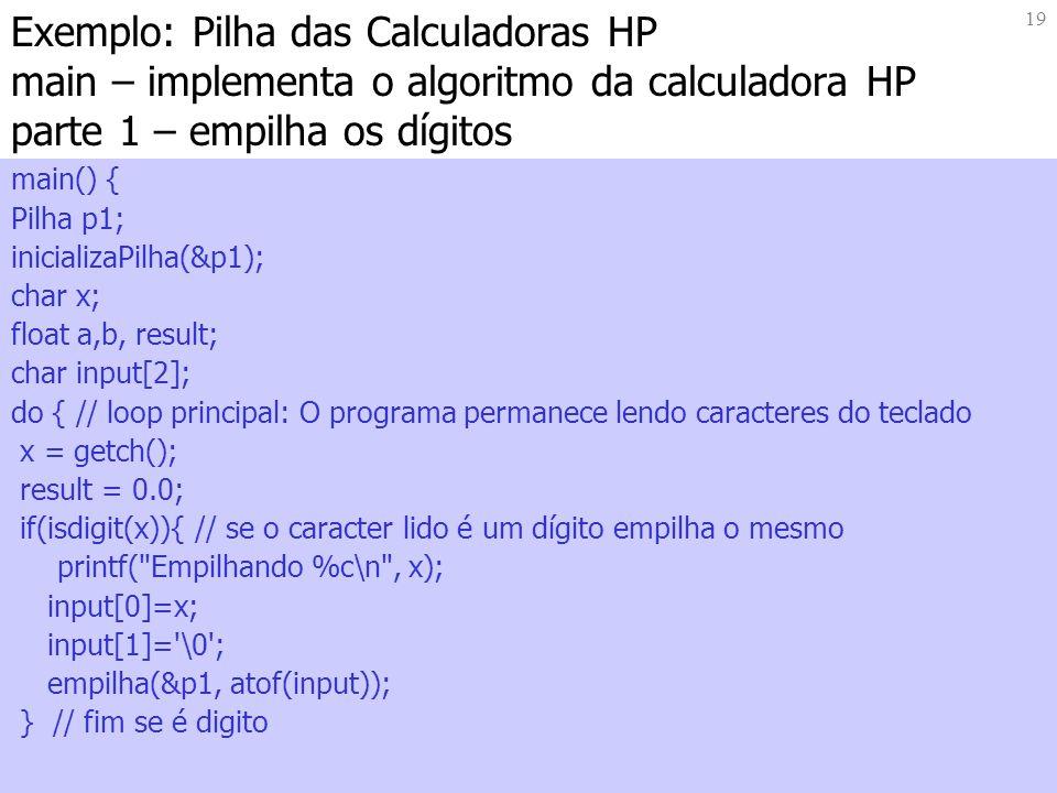 Exemplo: Pilha das Calculadoras HP main – implementa o algoritmo da calculadora HP parte 1 – empilha os dígitos