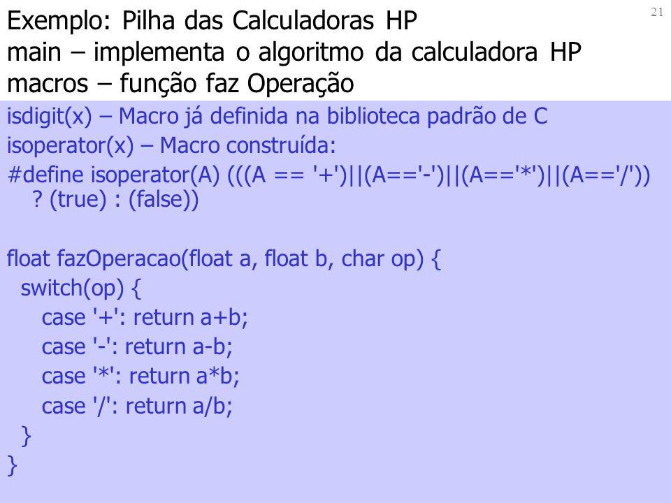 Exemplo: Pilha das Calculadoras HP main – implementa o algoritmo da calculadora HP macros – função faz Operação