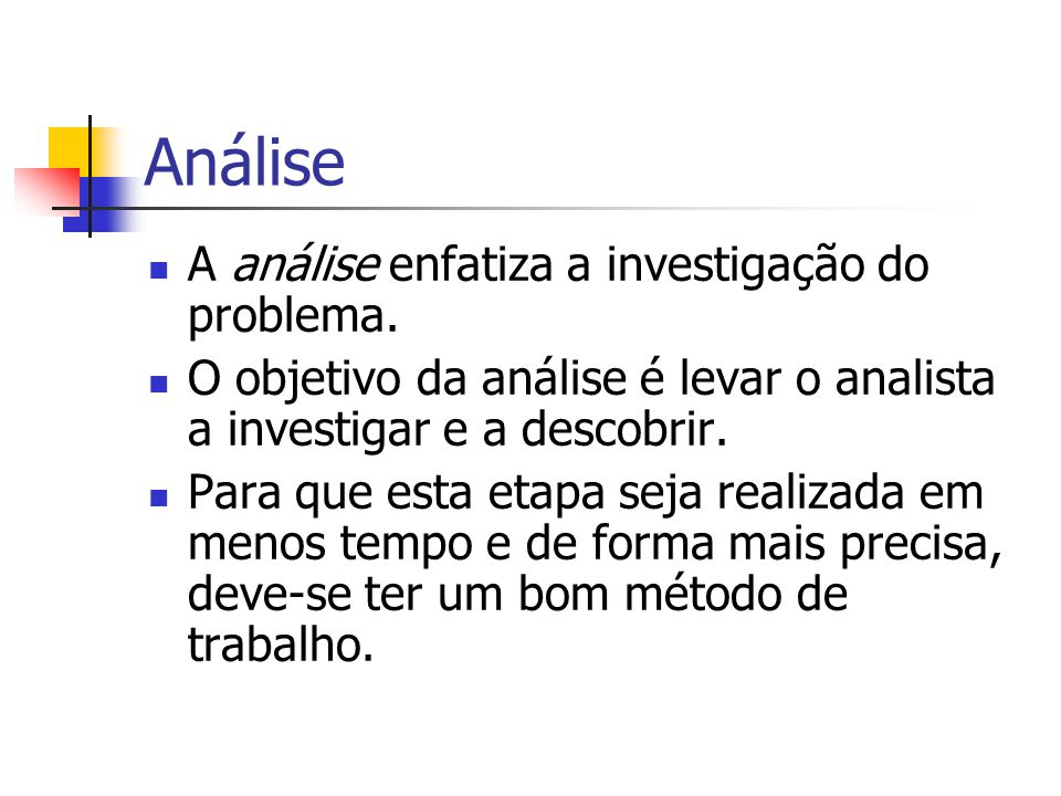 Análise A análise enfatiza a investigação do problema.