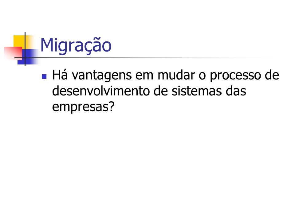 Migração Há vantagens em mudar o processo de desenvolvimento de sistemas das empresas