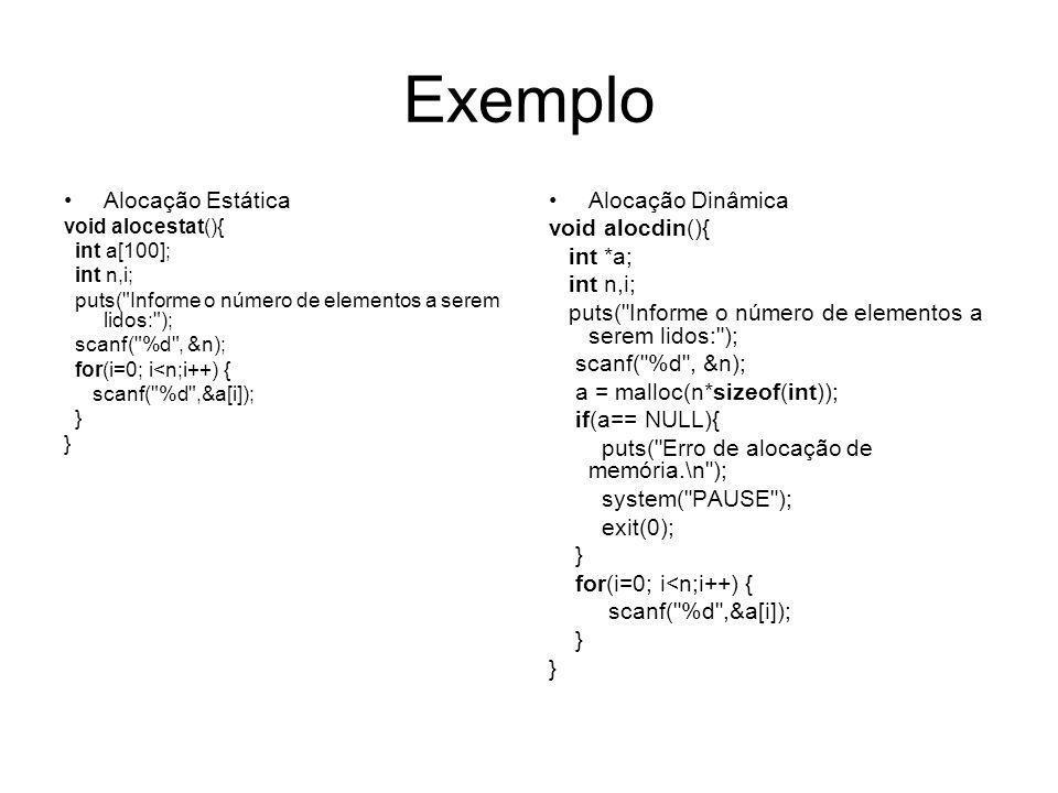 Exemplo Alocação Estática Alocação Dinâmica void alocdin(){ int *a;