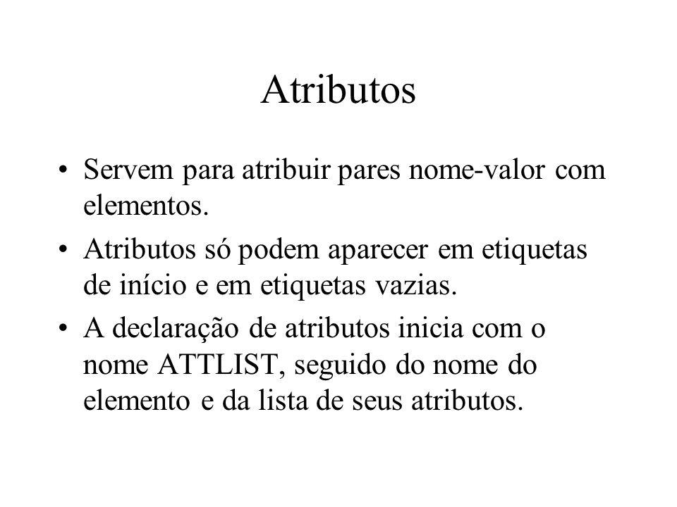 Atributos Servem para atribuir pares nome-valor com elementos.