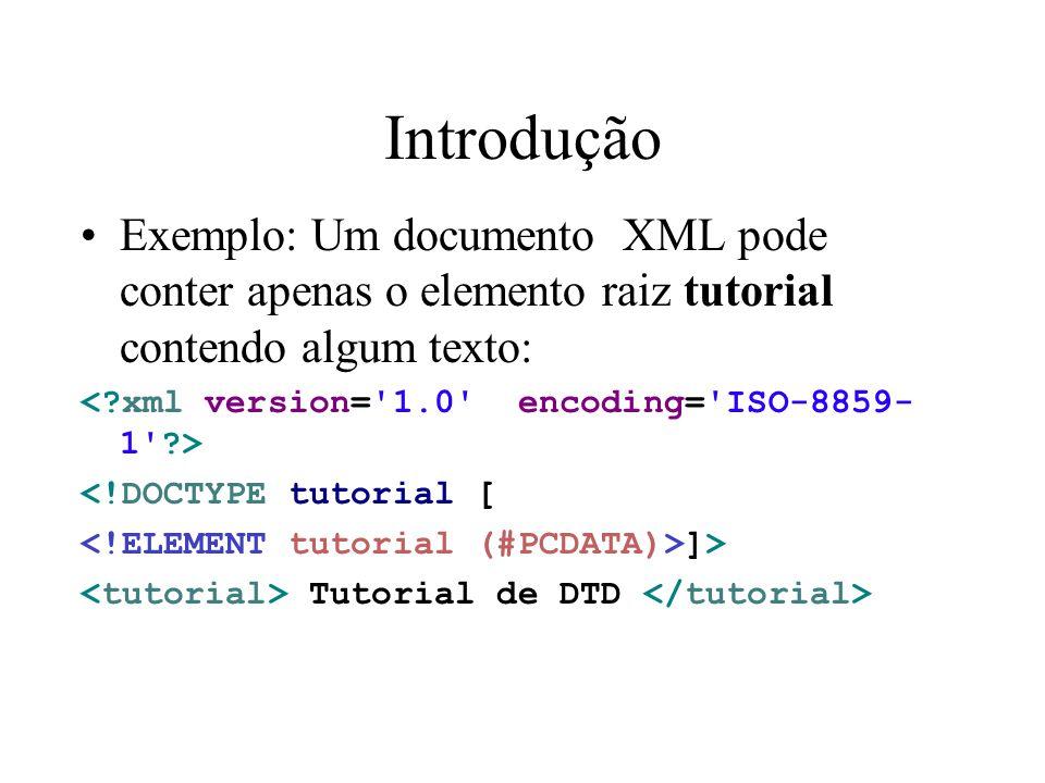 Introdução Exemplo: Um documento XML pode conter apenas o elemento raiz tutorial contendo algum texto: