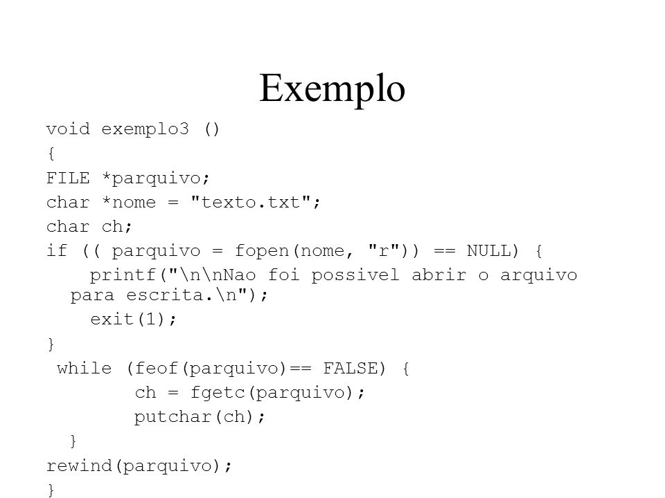 Exemplo void exemplo3 () { FILE *parquivo; char *nome = texto.txt ;