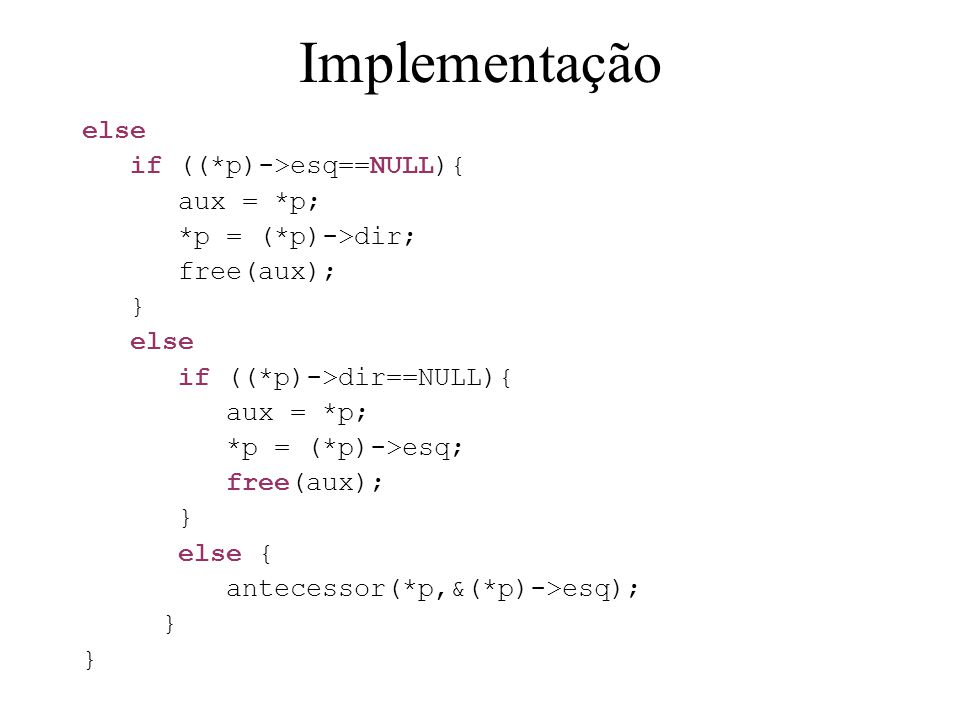 Implementação else if ((*p)->esq==NULL){ aux = *p;