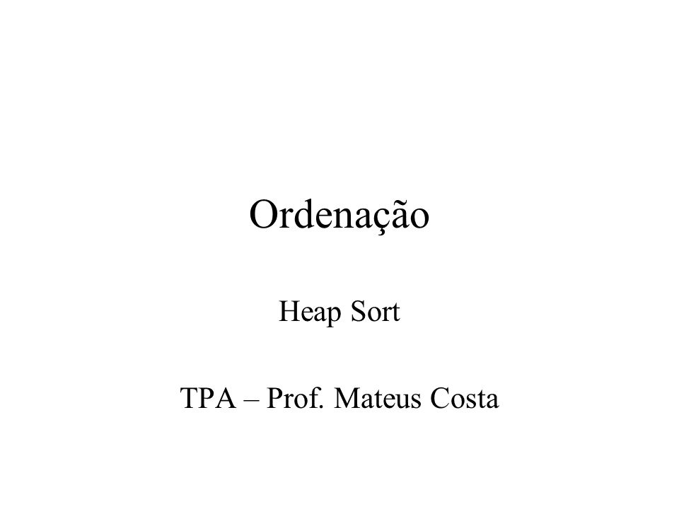 Heap Sort TPA – Prof. Mateus Costa