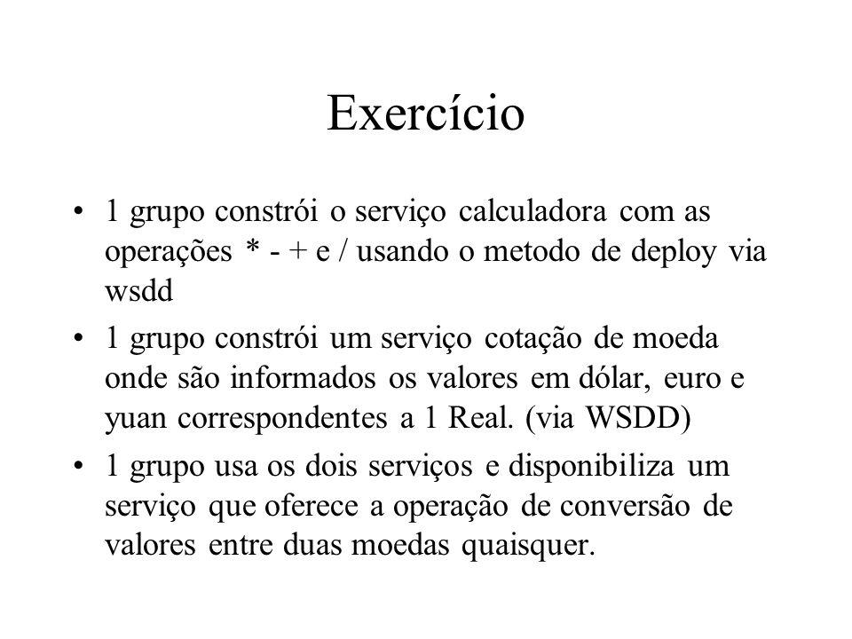 Exercício 1 grupo constrói o serviço calculadora com as operações * - + e / usando o metodo de deploy via wsdd.