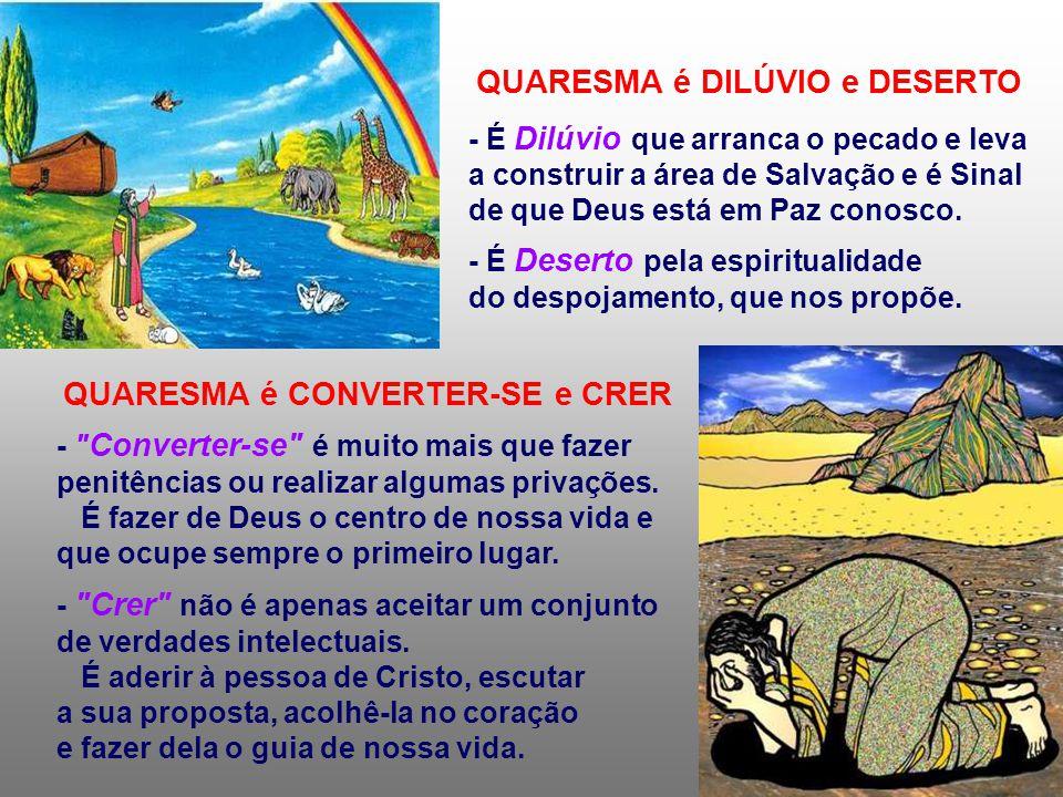 QUARESMA é DILÚVIO e DESERTO QUARESMA é CONVERTER-SE e CRER