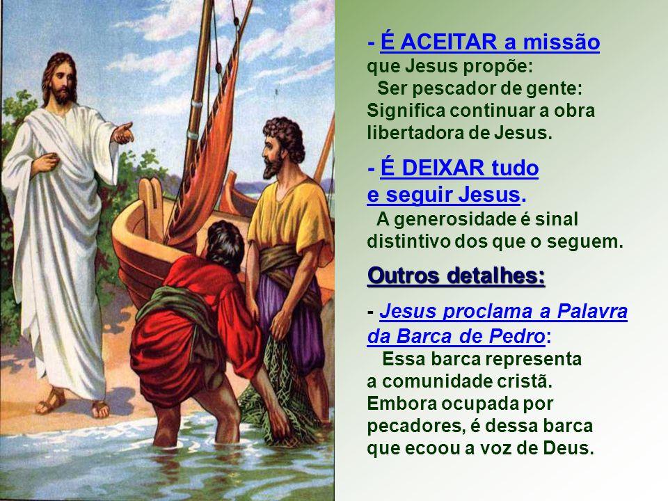 - É ACEITAR a missão que Jesus propõe: