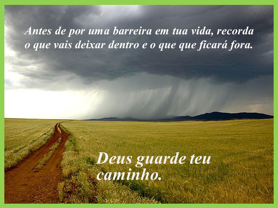 Deus guarde teu caminho.