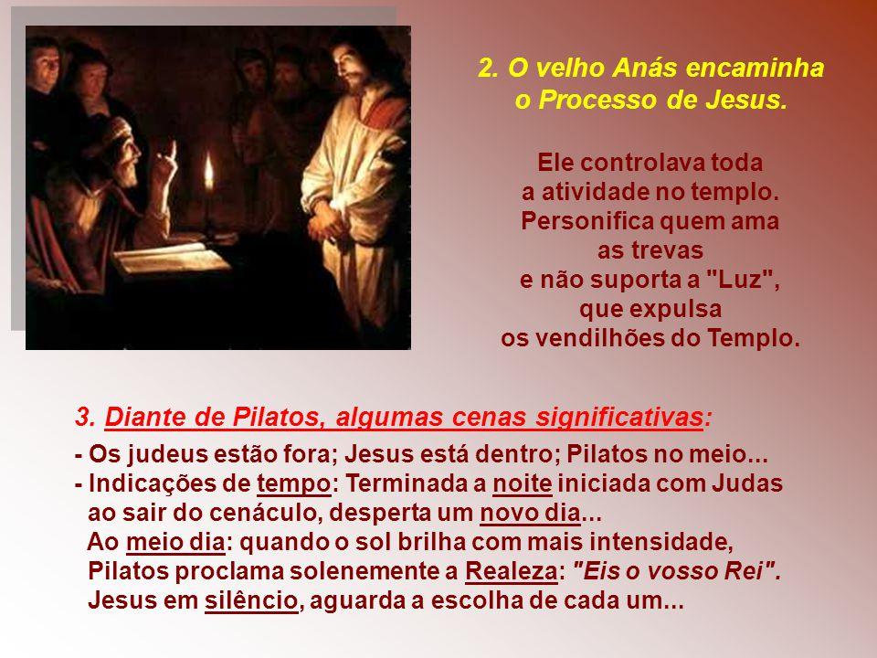 2. O velho Anás encaminha o Processo de Jesus.