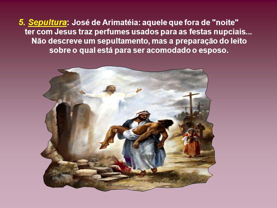 5. Sepultura: José de Arimatéia: aquele que fora de noite