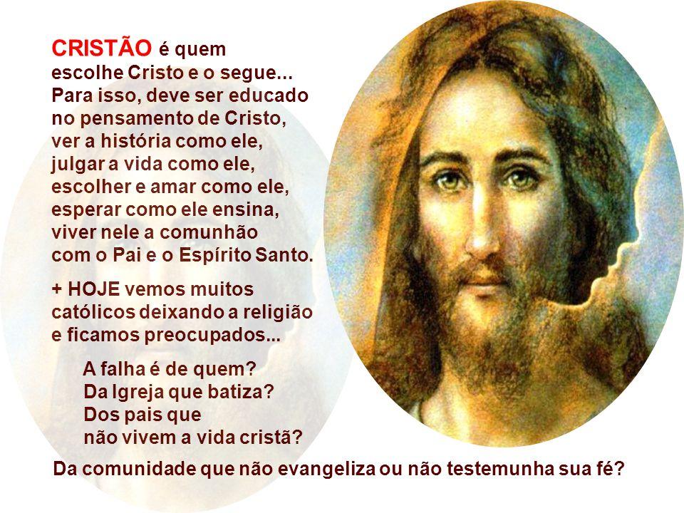 CRISTÃO é quem escolhe Cristo e o segue...