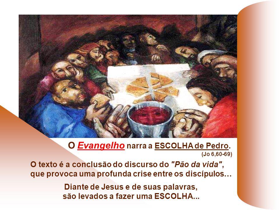 Diante de Jesus e de suas palavras, são levados a fazer uma ESCOLHA...
