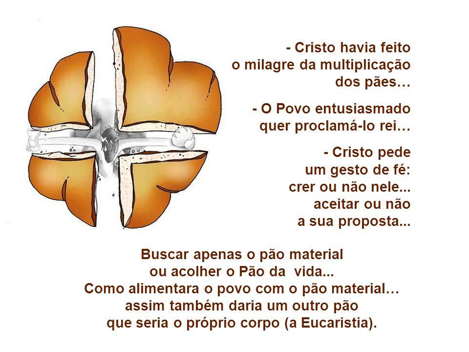 Buscar apenas o pão material que seria o próprio corpo (a Eucaristia).