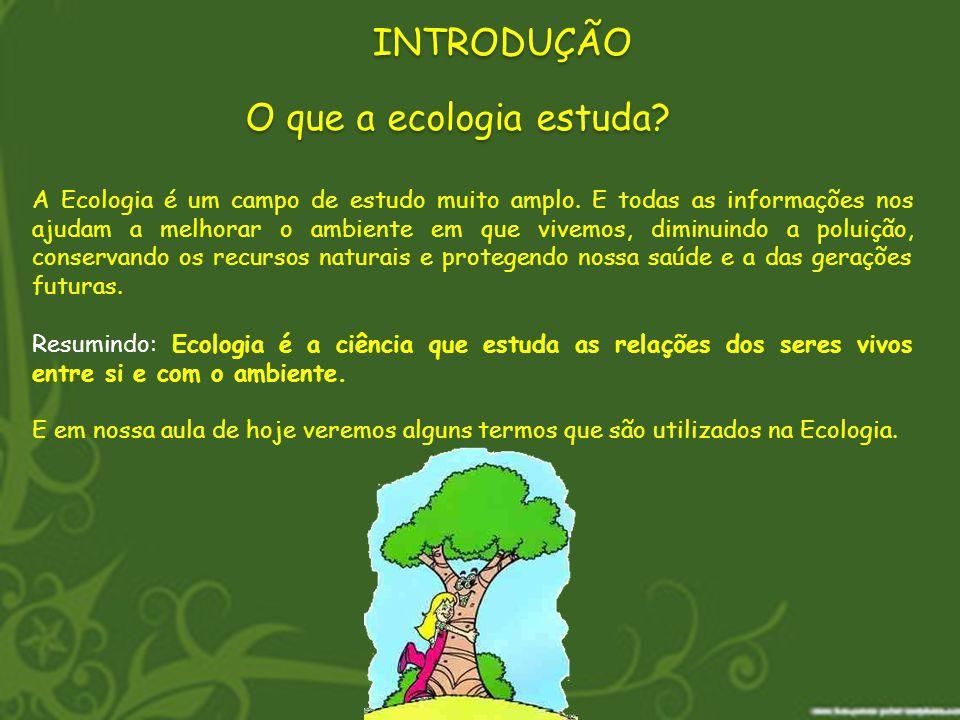 INTRODUÇÃO O que a ecologia estuda