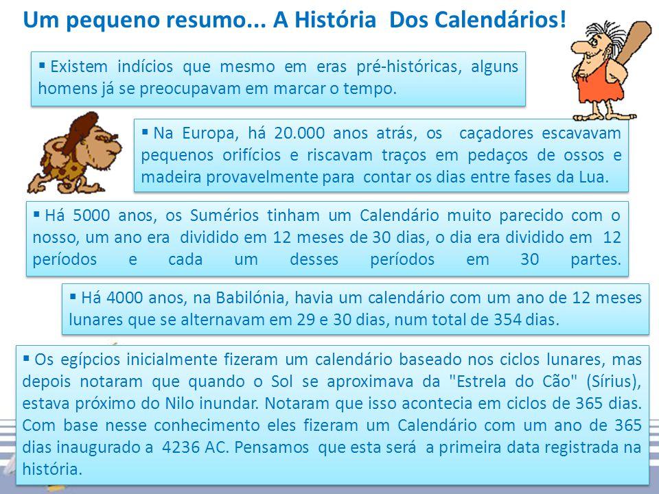 Um pequeno resumo... A História Dos Calendários!
