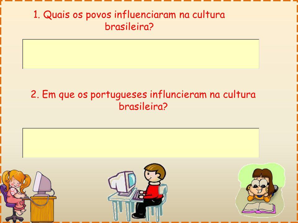 1. Quais os povos influenciaram na cultura brasileira