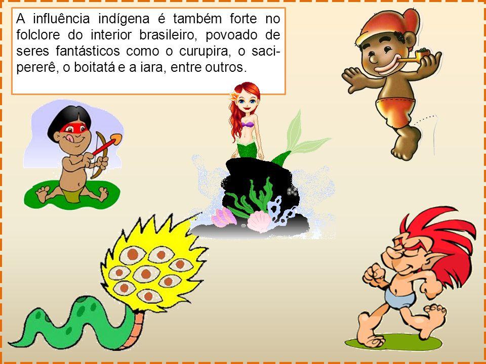 A influência indígena é também forte no folclore do interior brasileiro, povoado de seres fantásticos como o curupira, o saci-pererê, o boitatá e a iara, entre outros.