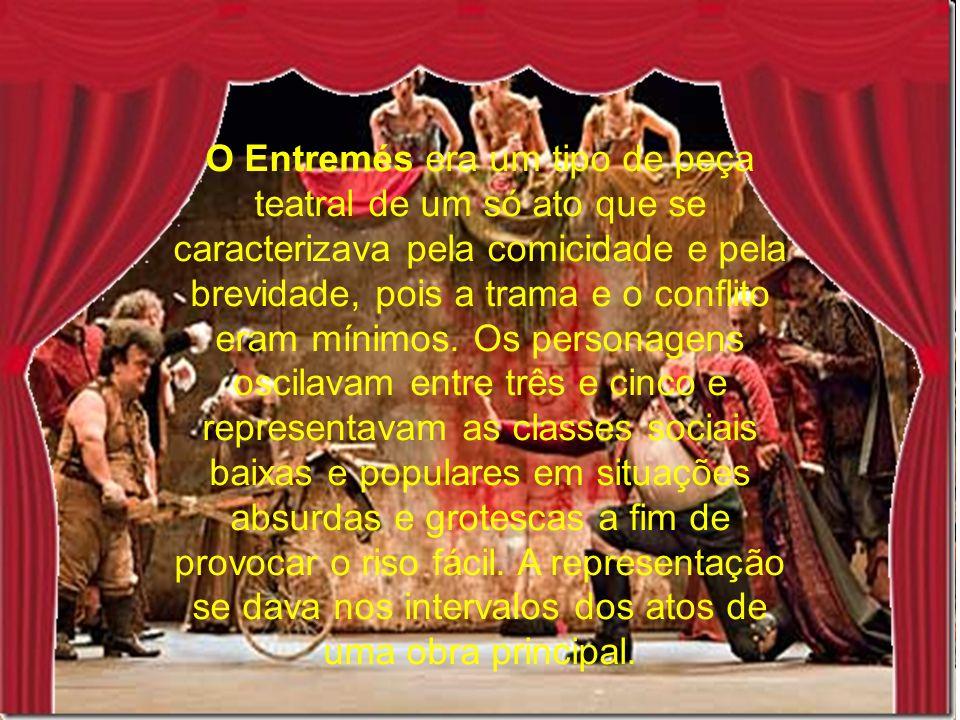 O Entremés era um tipo de peça teatral de um só ato que se caracterizava pela comicidade e pela brevidade, pois a trama e o conflito eram mínimos.