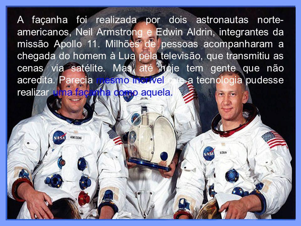 A façanha foi realizada por dois astronautas norte-americanos, Neil Armstrong e Edwin Aldrin, integrantes da missão Apollo 11.