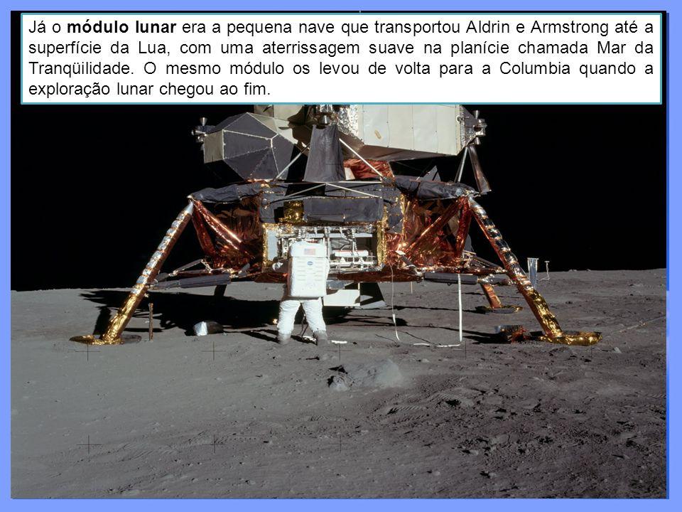 Já o módulo lunar era a pequena nave que transportou Aldrin e Armstrong até a superfície da Lua, com uma aterrissagem suave na planície chamada Mar da Tranqüilidade.