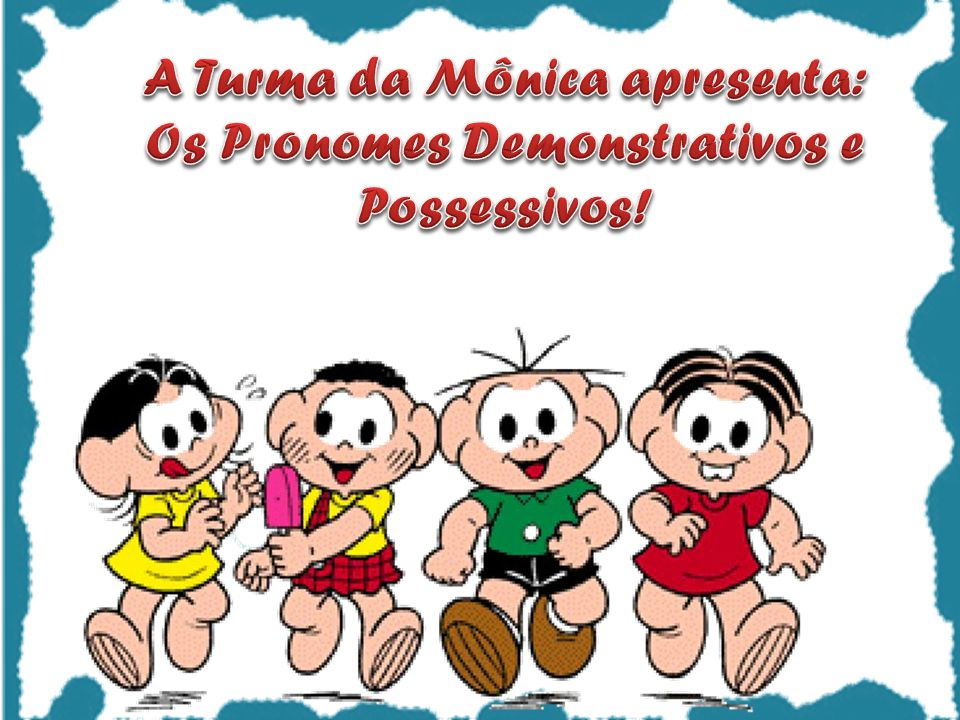 A Turma da Mônica apresenta: Os Pronomes Demonstrativos e Possessivos!