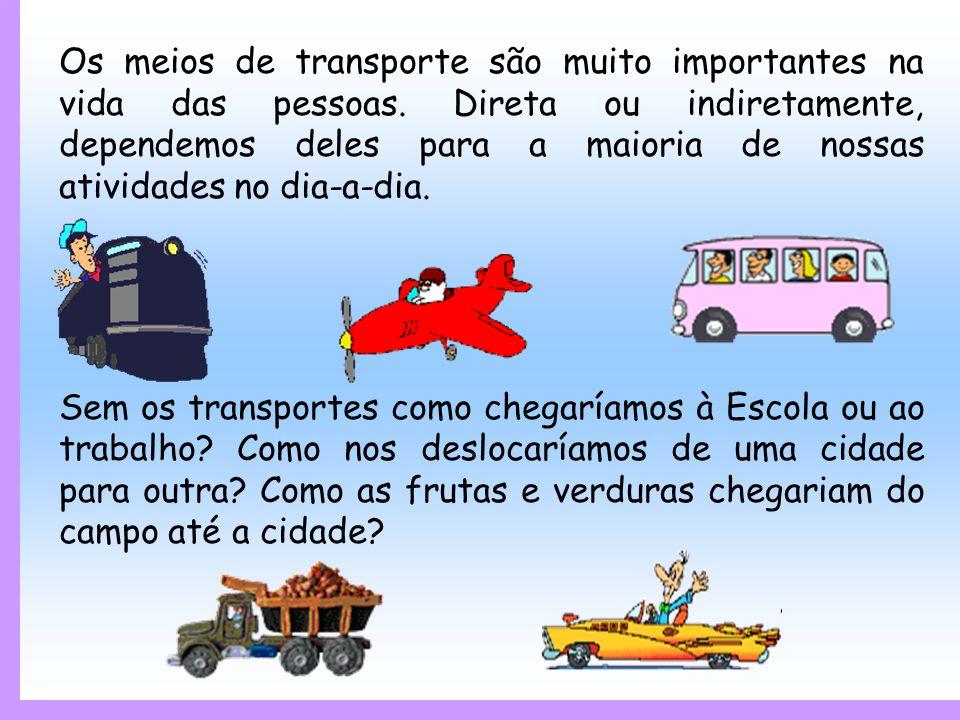 Os meios de transporte são muito importantes na vida das pessoas