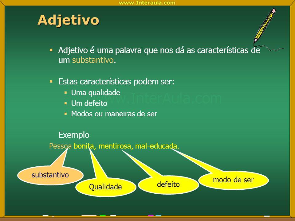 Adjetivo Adjetivo é uma palavra que nos dá as características de um substantivo. Estas características podem ser:
