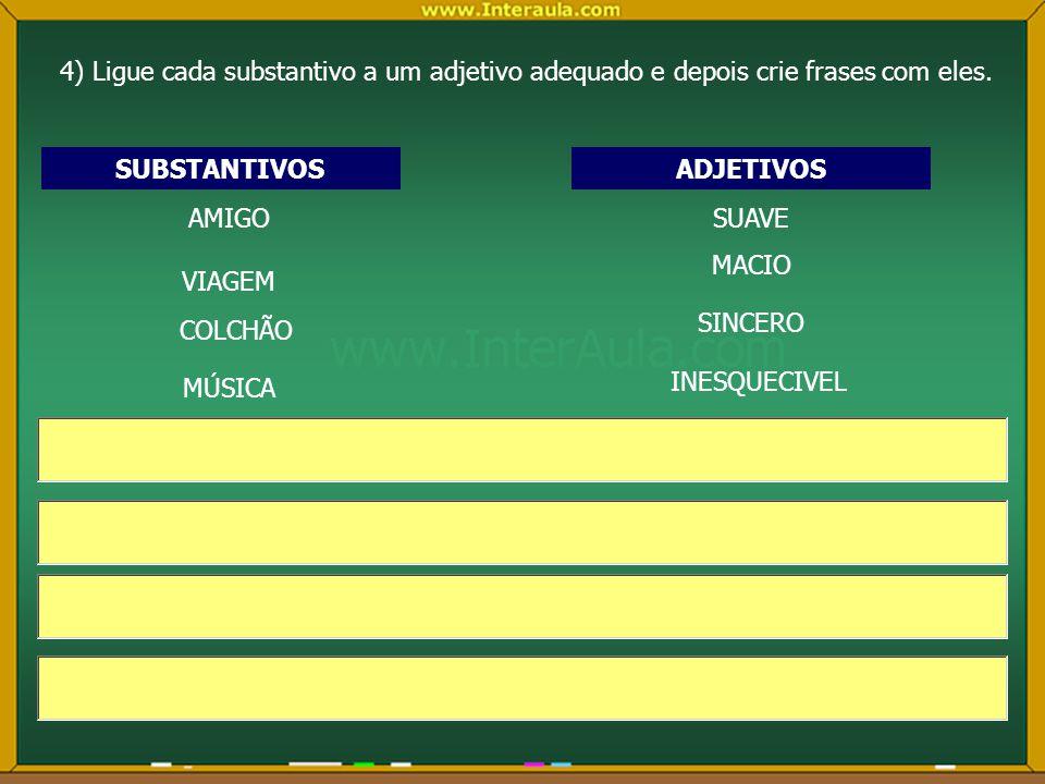 4) Ligue cada substantivo a um adjetivo adequado e depois crie frases com eles.